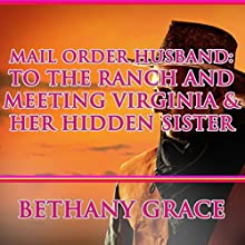 Mail Order Husband: To the Ranch and Meeting Virginia & Her Hidden Sister (       UNABRIDGED) by Bethany Grace Narrated by Joe Smith