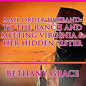 Mail Order Husband: To the Ranch and Meeting Virginia & Her Hidden Sister Audiobook