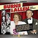 Burns & Allen: And Friends Radio/TV Program by Keith Fowler, Paul Henning Narrated by Rita Hayworth, Frank Sinatra, George Burns, Gracie Allen, Veronica Lake, Fred Astaire, Alan Ladd