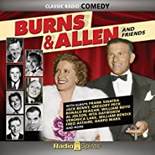 Burns & Allen: And Friends  by Keith Fowler, Paul Henning Narrated by Rita Hayworth, Frank Sinatra, George Burns, Gracie Allen, Veronica Lake, Fred Astaire, Alan Ladd