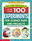 See for Yourself: More Than 100 Experiments for Science Fairs and Projects