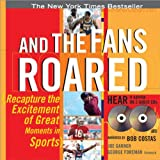 And The Fans Roared with 2 CDs: Recapture the Excitement of Great Moments in Sports