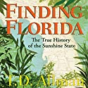 Finding Florida: The True History of the Sunshine State Audiobook by T. D. Allman Narrated by James Patrick Cronin