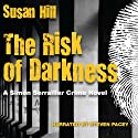 The Risk of Darkness (       UNABRIDGED) by Susan Hill Narrated by Steven Pacey