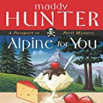Alpine for You: A Passport to Peril Mystery | Maddy Hunter