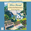 A Peaceful Retirement (       UNABRIDGED) by Miss Read Narrated by Sian Phillips