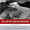 American Legends: The Life of Walter Matthau Audiobook by  Charles River Editors Narrated by Allison McKay