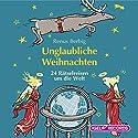 Unglaubliche Weihnachten: 24 Rätselreisen um die Welt Hörbuch von Renus Berbig Gesprochen von: Dominik Freiberger, Ina Gercke, Sabine Falkenberg