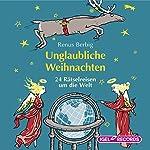Unglaubliche Weihnachten: 24 Rätselreisen um die Welt   Renus Berbig