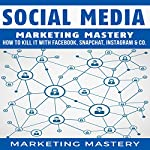 Social Media: How to Kill It with Facebook, Snapchat, Instagram & Co. |  Marketing Mastery