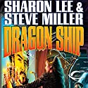 Dragon Ship: Liaden Universe; Theo Waitley, Book 4 Audiobook by Sharon Lee, Steve Miller Narrated by Eileen Stevens