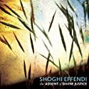 The Advent of Divine Justice (       UNABRIDGED) by Shoghi Effendi Narrated by Adam Mondschein