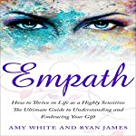 Empath: How to Thrive in Life as a Highly Sensitive | Ryan James,Amy White