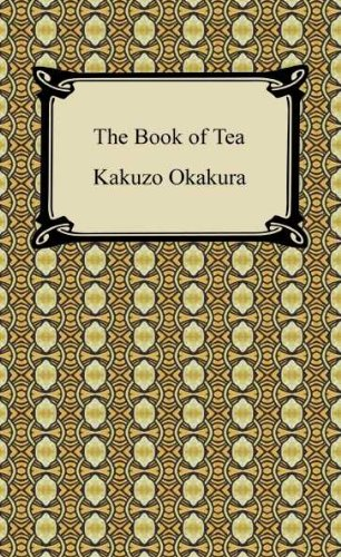 Kakuzo Okakura - The Book of Tea [with Biographical Introduction]
