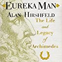 Eureka Man: The Life and Legacy of Archimedes (       UNABRIDGED) by Alan Hirshfeld Narrated by Ken Kliban