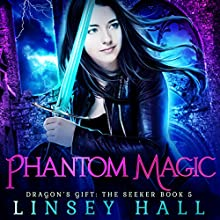 Phantom Magic: Dragon's Gift: The Seeker, Book 5 Audiobook by Linsey Hall Narrated by Laurel Schroeder