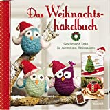 Das Weihnachtshäkelbuch: Geschenke & Deko für Advent und Weihnachten