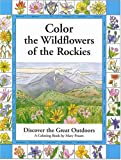 Color the Wildflowers of the Rockies: Discover the Great Outdoors (The Pruett Series)