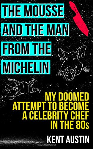 The Mousse and the Man from the Michelin: book by Kent Austin