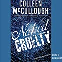 Naked Cruelty (       UNABRIDGED) by Colleen McCullough Narrated by Charles Leggett