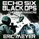 Chechen Massacre: Echo Six: Black Ops 4 Audiobook by Eric Meyer Narrated by Tim Welch