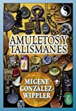 Amuletos y Talismanes (Spanish Edition) (1567182690) by González-Wippler, Migene