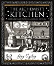 The Alchemist's Kitchen: Extraordinary Potions and Curious Notions (Wooden Books Gift Book)