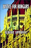 img - for Justice for Hungary: Review and Criticism of the Effect of the Treaty of Trianon by Count Albert Apponyi (2002-01-01) book / textbook / text book