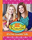 img - for The Crockin Girls It's Our Crockin' Life: Continuing Our Love of Crockin' Through Every Lifestyle book / textbook / text book