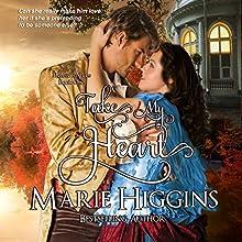 Take My Heart: Heroic Rogues, Book 1 (       UNABRIDGED) by Marie Higgins Narrated by Jaicie Kirkpatrick
