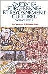Capitales europ�ennes et rayonnement culturel : XVIIIe-XXe si�cle par Charle