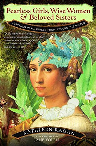 Fearless Girls, Wise Women & Beloved Sisters: Heroines in Folktales from Around the World (Folktales From Around The World compare prices)