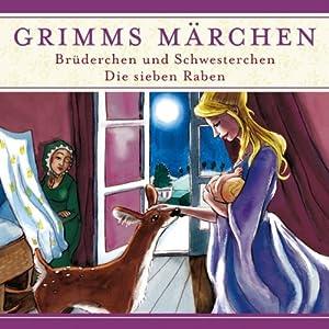 Brüderchen und Schwesterchen / Die sieben Raben (Grimms Märchen) Hörspiel