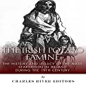 The Irish Potato Famine: The History and Legacy of the Mass Starvation in Ireland During the 19th Century (       UNABRIDGED) by  Charles River Editors Narrated by Dave Wright