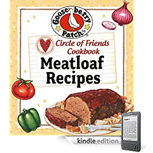 Circle of Friends Cookbook - 25 Meatloaf Recipes: Exclusive on-line cookbook