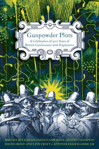 Gunpowder Plots: A Celebration Of 400 Years Of British Carelessness With Explosive PDF