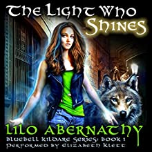 The Light Who Shines: Bluebell Kildare Series, Book 1 (       UNABRIDGED) by Lilo Abernathy Narrated by Elizabeth Klett