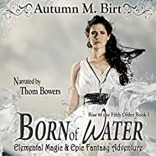 Born of Water: Elemental Magic & Epic Fantasy Adventure: The Rise of the Fifth Order, Book 1 Audiobook by Autumn M. Birt Narrated by Thom Bowers