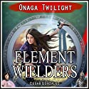 Element Wielders: Onaga Twilight Audiobook by Cesar Gonzalez Narrated by David A. Conatser
