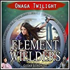 Element Wielders: Onaga Twilight Hörbuch von Cesar Gonzalez Gesprochen von: David A. Conatser