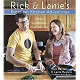 Rick and Lanie's Excellent Kitchen Adventures ~ Rick Bayless