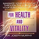 Maximize Your Potential Through the Power of Your Subconscious Mind for Health and Vitality (       UNABRIDGED) by Dr. Joseph Murphy Narrated by Sean Pratt