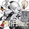 Mel Blanc: The Man of a Thousand Voices (       UNABRIDGED) by Ben Ohmart Narrated by Fred Frees