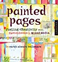 Painted Pages: New Ways of Fueling Creativity with Sketchbooks and Mixed Media