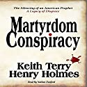 Martyrdom Conspiracy: The Silencing of an American Prophet Audiobook by Keith Terry, Henry Holmes Narrated by Nathan T. Dunford