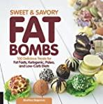 Sweet and Savory Fat Bombs: 100 Delic...