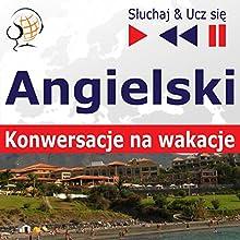 Konwersacje na wakacje - Angielski (Sluchaj & Ucz sie) Audiobook by Dorota Guzik Narrated by  Maybe Theatre Company