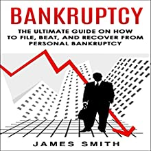 Bankruptcy: The Ultimate Guide on How to File, Beat, and Recover from Personal Bankruptcy (       UNABRIDGED) by James Smith Narrated by Stephanie King