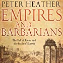 Empires and Barbarians : The Fall of Rome and the Birth of Europe (       UNABRIDGED) by Peter Heather Narrated by Sean Schemmel