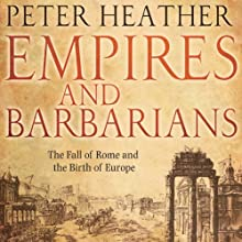 Empires and Barbarians : The Fall of Rome and the Birth of Europe Audiobook by Peter Heather Narrated by Sean Schemmel